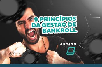 9 PRINCÍPIOS DA GESTÃO DE BANKROLL PERFEITA PARA VOCÊ NUNCA QUEBRAR
