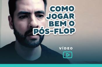 COMO JOGAR BEM PÓS-FLOP, A PARTE MAIS DIFÍCIL DO POKER