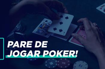 Pare de jogar poker!